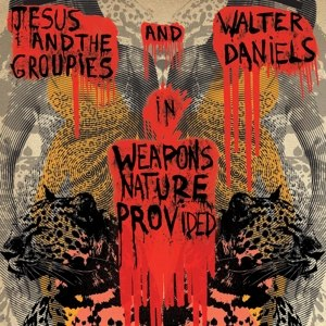 DANIEL, WALTER & JESUS & THE GROUPIES - WEAPONS NATURE PROVIDED 115482