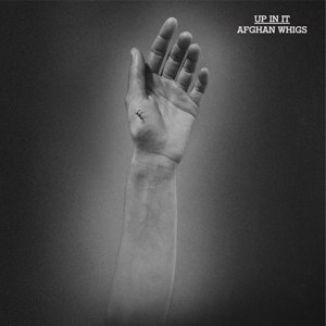 AFGHAN WHIGS, THE - UP IN IT 116091