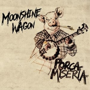 MOONSHINE WAGON - PORCA MISERIA 116353
