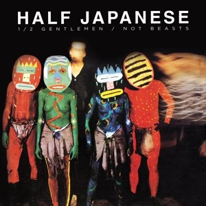 HALF JAPANESE - HALF GENTLEMEN / NOT BEASTS 116585