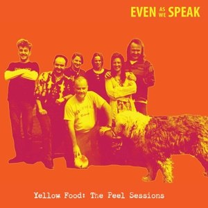 EVEN AS WE SPEAK - YELLOW FOOD (THE PEEL SESSIONS) 116968