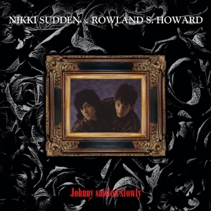SUDDEN, NIKKI & ROWLAND S. HOWARD - JOHNNY SMILED SLOWLY 117485