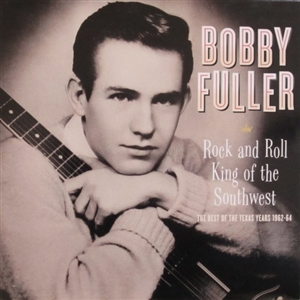 FULLER, BOBBY - ROCK AND ROLL KING OF THE SOUTHWEST (TEXAS ERA) 117624