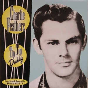 FEATHERS, CHARLIE - TIP TOP DADDY 117627
