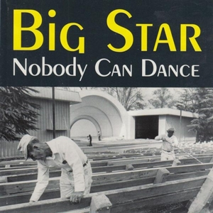 BIG STAR - NOBODY CAN DANCE 117765