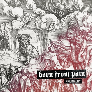BORN FROM PAIN - IMMORTALITY 118517