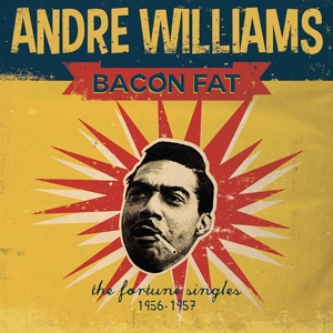 WILLIAMS, ANDRE - BACON FAT: THE FORTUNE SINGLES 1956 118943