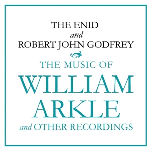 ENID & ROBERT JOHN GODFREY, THE - THE MUSIC OF WILLIAM ARKLE AND OTHE 119268