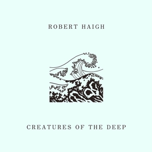 HAIGH, ROBERT - CREATURES OF THE DEEP 119891
