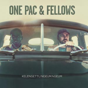 ONE PAC & FELLOWS - KELENGETTI / NGEUM NGEUM 120705