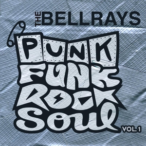 BELLRAYS, THE - PUNK FUNK ROCK SOUL VOL.1 121118