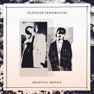 TELEVISION PERSONALITIES - BEAUTIFUL DESPAIR 121161
