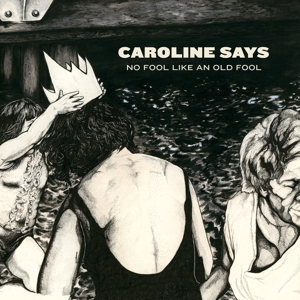 CAROLINE SAYS - NO FOOL LIKE AN OLD FOOL 121363