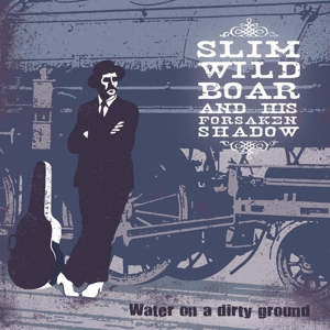 SLIM WILD BOAR & HIS FORSAKEN SHADOW - WATER ON A DIRTY GROUND 121466