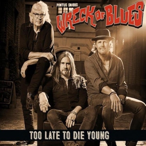 PONTUS SNIBB'S WRECK OF BLUES - TOO LATE TO DIE YOUNG 122802
