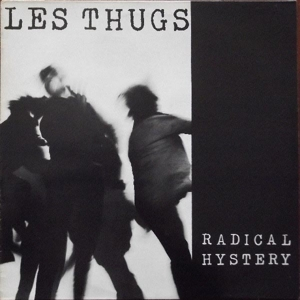 LES THUGS - RADICAL HYSTERY 122843