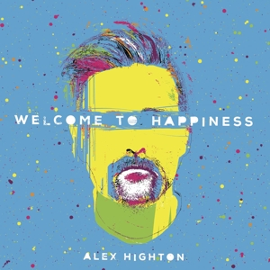 HIGHTON, ALEX - WELCOME TO HAPPINESS 122892