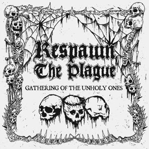 RESPAWN THE PLAGUE - GATHERING OF THE UNHOLY ONES (GREEN 122903