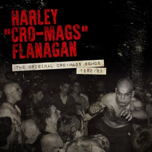 FLANAGAN, HARLEY - THE ORIGINAL CRO-MAGS DEMOS 1982-19 125382