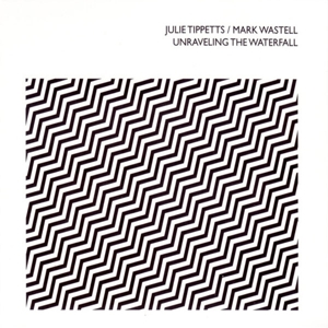 TIPPETS, JULIE / WASTELL, MARK - UNRAVELING THE WATERFALL 125451