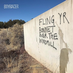 BOYRACER - FLING YR BONNET OVER THE WINDMILL ( 127117