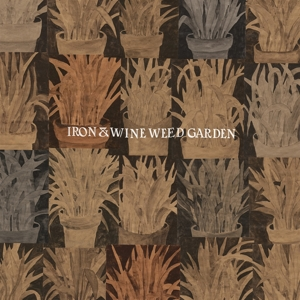 IRON AND WINE - WEED GARDEN EP 127344