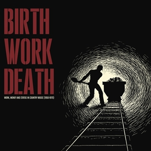 VARIOUS - BIRTH/WORK/DEATH: COUNTRY MUSIC (1950-1970) 127517