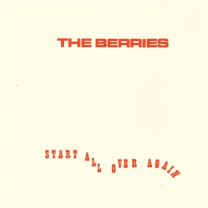 BERRIES, THE - START ALL OVER AGAIN 128624