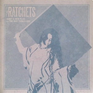 RATCHETS, THE - HOIST A NEW FLAG 129412