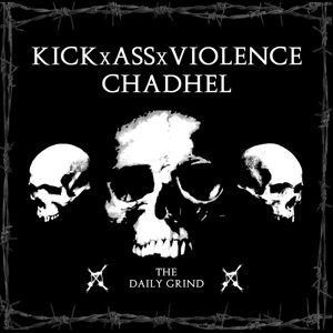 KICKXASSXVIOLENCE & CHADHEL - THE DAILY GRIND 130920
