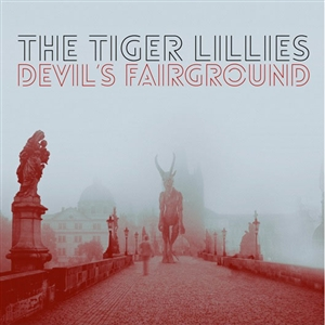 TIGER LILLIES - DEVIL'S FAIRGROUND 132040