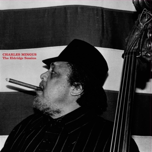 MINGUS, CHARLES - THE ELDRIDGE SESSION 132441
