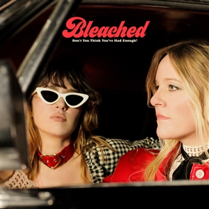 BLEACHED - DON'T YOU THINK YOU'VE HAD ENOUGH 134097