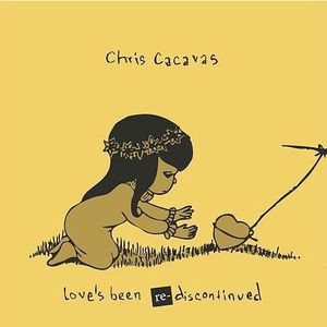 CACAVAS, CHRIS - LOVE'S BEEN RE-DISCONTINUED 135152