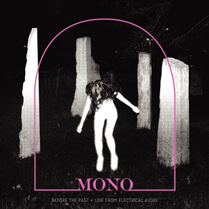 MONO - BEFORE THE PAST - LIVE FROM ELECTRICAL AUDIO 136850
